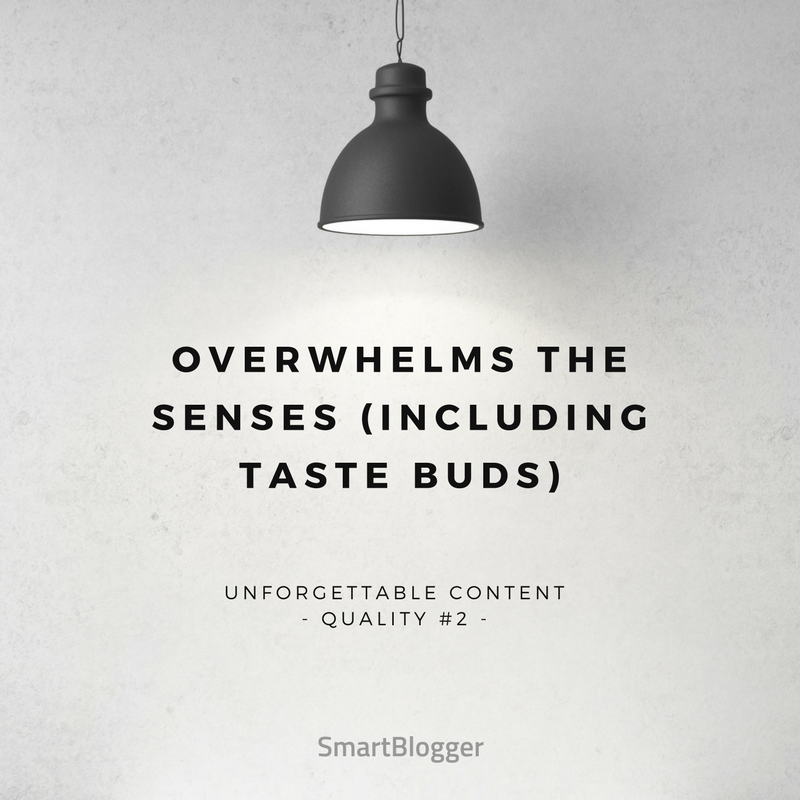 Overwhelms the Senses (Including Taste Buds)