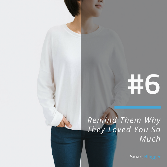 Tip #6. Remind Them Why They Loved You So Much