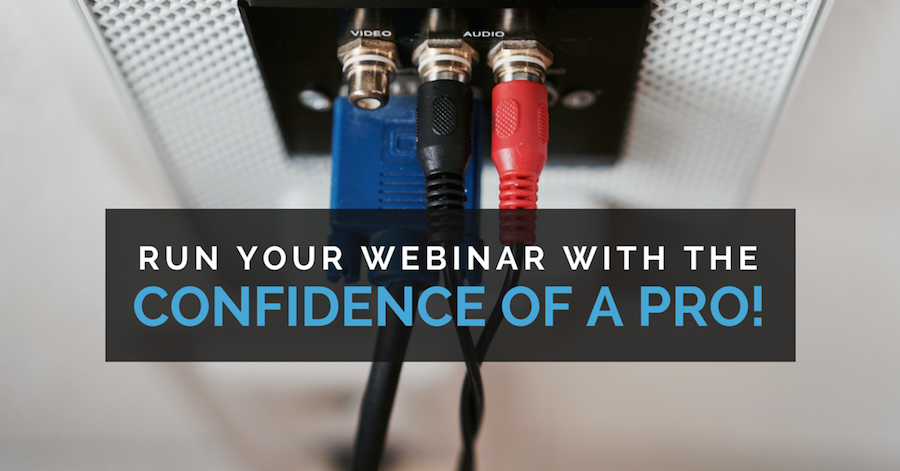 Run your webinars with the confidence of a pro!